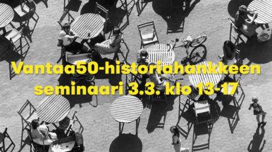 Urbaani Vantaa – seuraa Vantaa50-historiahankkeen seminaaria