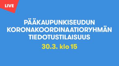 Pääkaupunkiseudun koronakoordinaatioryhmän tiedotustilaisuus 30.3.2021