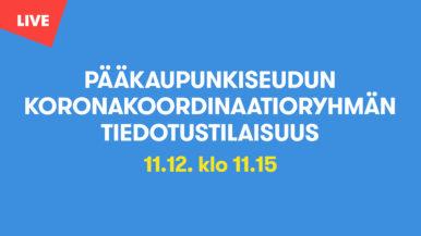 Pääkaupunkiseudun koronakoordinaatioryhmän tiedotustilaisuus 11.12.