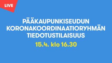 Pääkaupunkiseudun koronakoordinaatioryhmän tiedotustilaisuus 15.4.2021