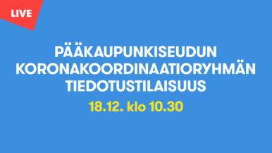 Pääkaupunkiseudun koronakoordinaatioryhmän tiedotustilaisuus 18.12.