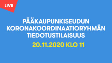 Pääkaupunkiseudun koronakoordinaatioryhmän tiedotustilaisuus 20.11. klo 11