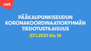 Pääkaupunkiseudun koronakoordinaatioryhmän tiedotustilaisuus 27.1.2021