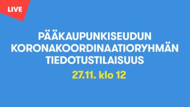 Pääkaupunkiseudun koronakoordinaatioryhmän tiedotustilaisuus 27.11. klo 12